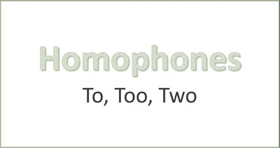 Homophones: To, Too, Two (Screencast)