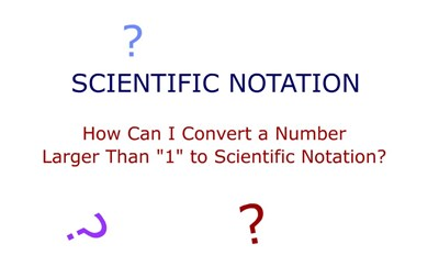 Scientific Notation - Converting Numbers Larger Than 1 to Scientific Notation (Screencast)