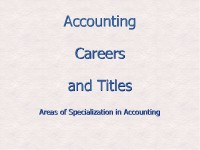 Accounting Careers and Titles:  Areas of Specialization