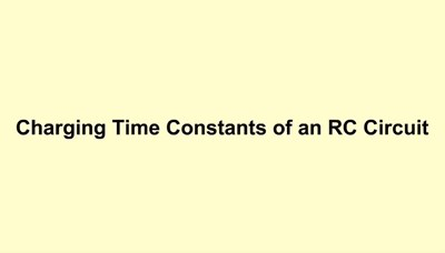 Charging Time Constants of an RC Circuit (Screencast)