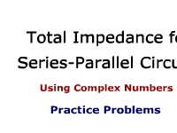 Total Impedance for Series-Parallel Circuits Using Complex Numbers: Practice Problems