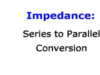 Impedance: Series to Parallel Conversion