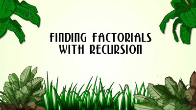 Finding Factorials with Recursion