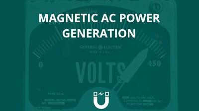 Magnetics AC Power Generation