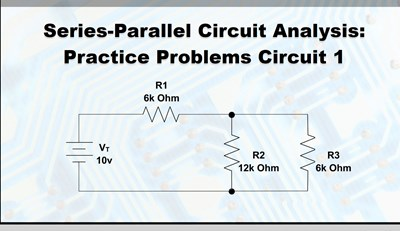 Series-Parallel Circuit Analysis: Practice Problems Circuit 1