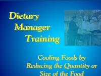Dietary Manager Training: Cooling Foods by Reducing the Quantity or Size of the Food