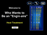 "Who Wants to Be an ""Engin-aire?"" -- Heat Treatment"