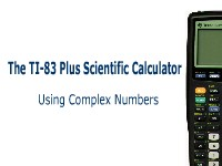 The TI-83 Plus Calculator: Using Complex Numbers