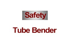 Safety - Tubing Bender