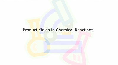 Product Yields in Chemical Reactions (Screencast)