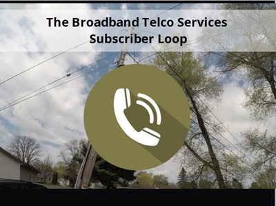 The Broadband Telco Services Subscriber Loop