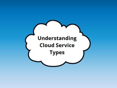 Understanding Cloud Service Types