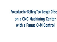Procedure for Setting the Tool Length Offsets on a Vertical CNC Machining Center with a Fanuc O-M Control