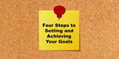 Four Steps for Setting and Achieving Your Goals