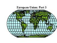 European Union: Part 3