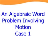 An Algebraic Word Problem Involving Motion: Case 1