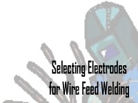 Selecting Electrodes For Wire Feed Welding